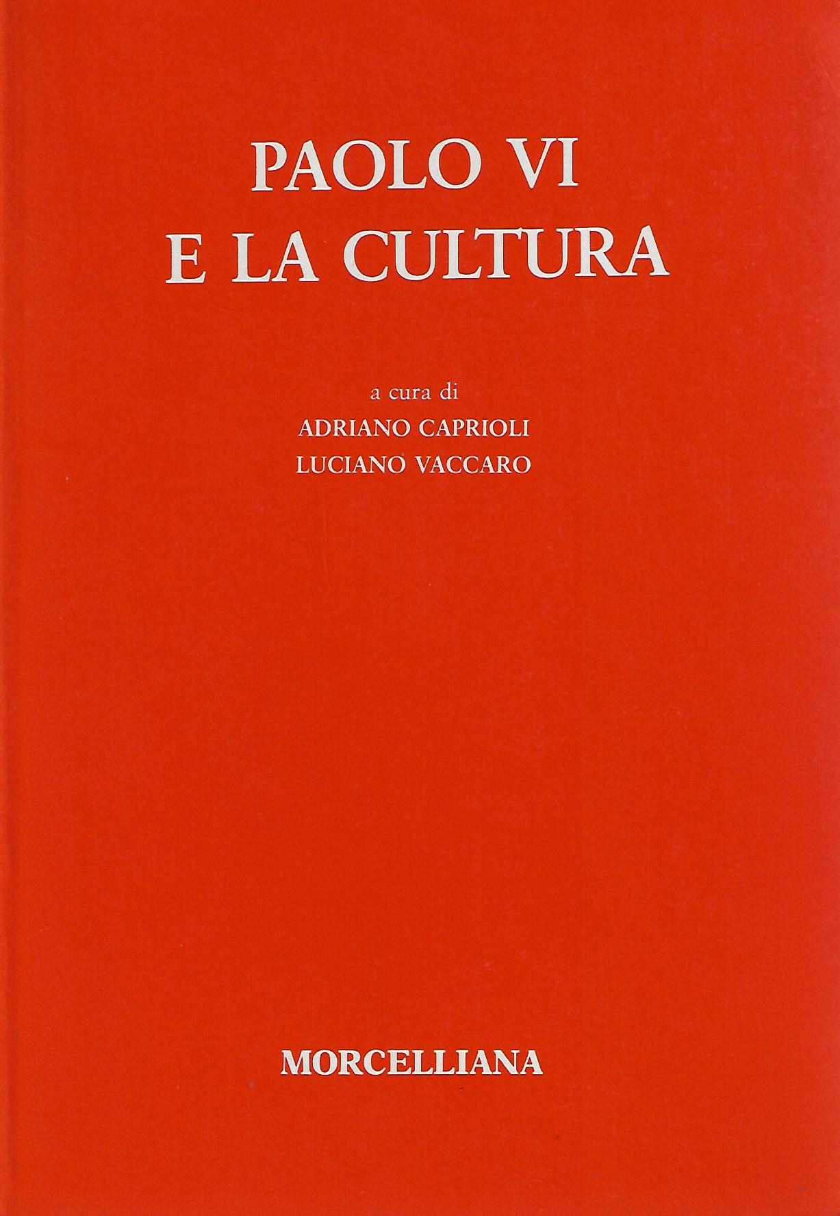 Paolo VI e la cultura a cura di A. Caprioli, L. Vaccaro, Brescia 1983 (QdG, 4), pp. 218, £ 10.000 saggi di V. Branca, Giovanni Colombo, Giuseppe Colombo, E. Giammancheri, J. Guitton, D.S. Lourdusamy, C.M. Martini, P. Poupard, E. di Rovasenda ed altri