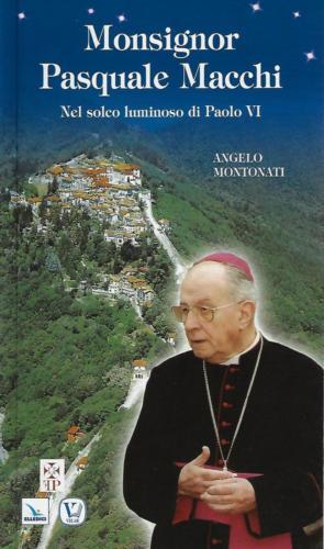 A. Montonati, Monsignor Pasquale Macchi. Nel solco luminoso di Paolo VI presentazione del Card. Attilio Nicora, Editrice Velar