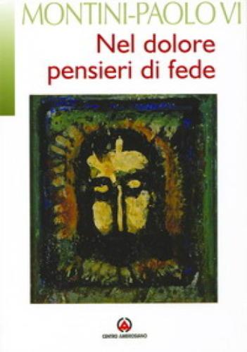 G.B. Montini - Paolo VI, Nel dolore pensieri di fede