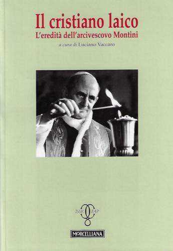 Il cristiano laico. L'eredità dell'arcivescovo Montini