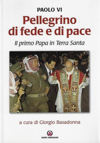 Paolo VI, Pellegrino di fede e di pace. Il primo Papa in Terra Santa